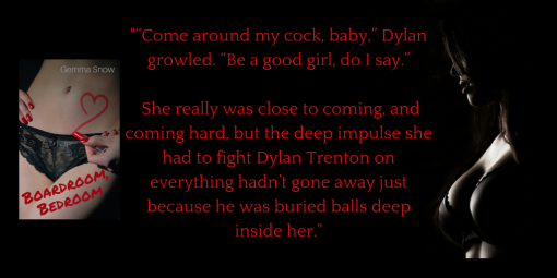 """Come around my cock, baby,"" Dylan growled. ""Be a good girl, do I say."" She really was close to coming, and coming hard, but the deep impulse she had to fight Dylan Trenton every"