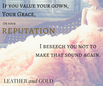 """""""If you value your gown, Your Grace, (2)"""