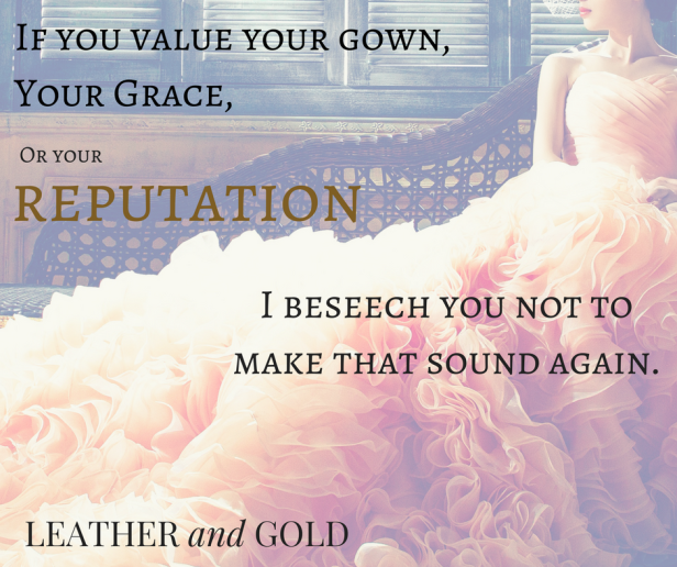 """If you value your gown, Your Grace, (2)"